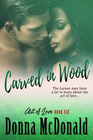 Carved in Wood, a Romantic Comedy by Donna McDonald
